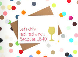 birthday drink wine funny 40th birthday card let u0027s drink red red wine because ub40
