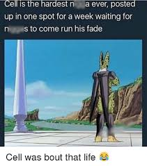 Cell Meme - cell is the hardest n a ever posted up in one spot for a week
