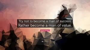 einstein quote about success and value albert einstein quote u201ctry not to become a man of success rather
