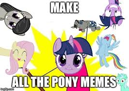 Pony Memes - my little pony meme week a xanderbrony event may 3 9 imgflip