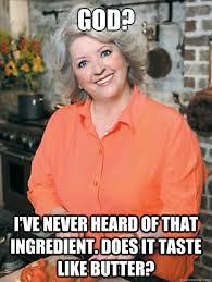 Paula Deen Butter Meme - paula deen butter meme 28 images paula deen meme butter is