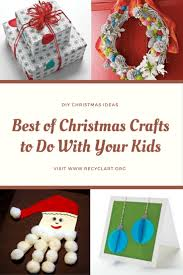 best of christmas crafts to do with your kids u2022 recyclart