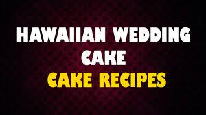 hawaiian wedding cake cake recipes making of cakes youtube
