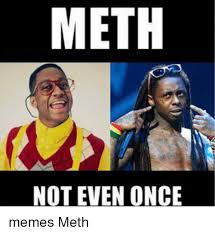 Not Even Once Meme - meth not even once memes meth meme on me me