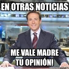 Memes De Me Vale - meme matias prats en otras noticias me vale madre tu opini纉n