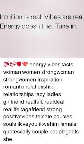 Real Relationship Memes - intuition is real vibes are real energy doesn t lie tune in