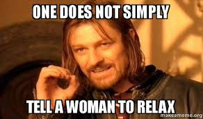 Relax Meme - one does not simply tell a woman to relax one does not simply