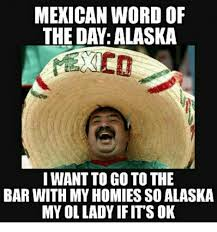 Cd Meme - mexican word of the day alaska cd i want to go to the bar with my