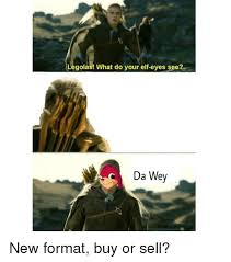 Legolas Memes - legolas what do your elf eyes see da wey elf meme on esmemes com
