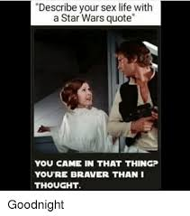 Star Wars Sex Meme - describe your sex life with a star wars quote you came in that
