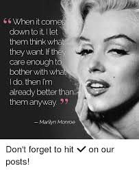Marilyn Monroe Meme - hen it comes down to it i let them think what they want if they care