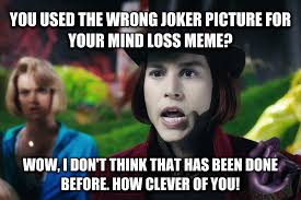 Your Loss Meme - livememe com condescending wonka