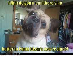 Paula Deen Butter Meme - mhat do you mean there s no butter in paula deen s new recipea