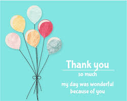 thank you ecards thanks for my day wonderful free birthday thank you ecards