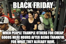 Black Friday Shopping Meme - the truth about black friday album on imgur