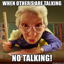Teacher Meme Generator - when other s are talking no talking mean teacher meme generator