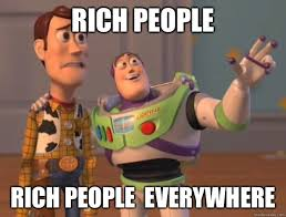 Rich People Meme - rich people rich people everywhere everywhere man quickmeme