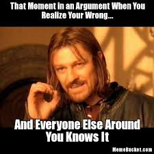 That Moment When Meme - that moment in an argument when you realize your wrong create