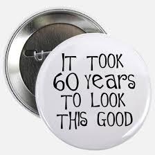 60th birthday sayings 60th birthday sayings 60th birthday sayings button 60th birthday