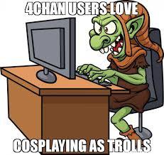 Trolls Meme - 4chan users love cosplaying as trolls meme troll 29988 memeshappen