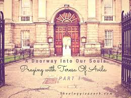 a doorway into our souls praying with st teresa of avila