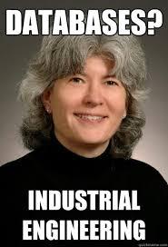 Industrial Engineering Memes - databases industrial engineering unreasonable abernathy quickmeme