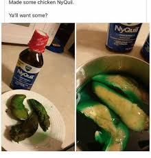 Nyquil Meme - made some chicken nyquil ya ll want some relief ast quil meme