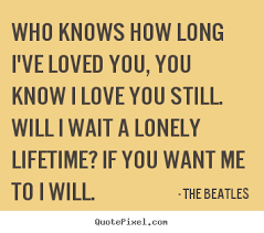 bethles quotes quotes about who knows how i ve loved