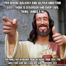 Selfish Meme - for where jealousy and selfish ambition exist there is disorder