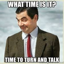 What Time Meme - what time is it time to turn and talk mr bean meme generator