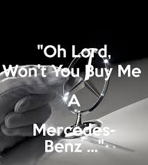 lord won t you buy me a mercedes oh lord won t you buy me a mercedes poster handy