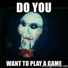 Do You Want To Play A Game Meme - do you want to play a game saw i wanna play a game meme