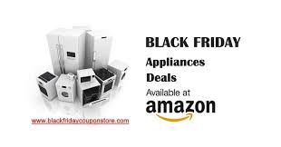 black friday 2017 appliances amazon black friday 2017 appliance deals sales and ads black