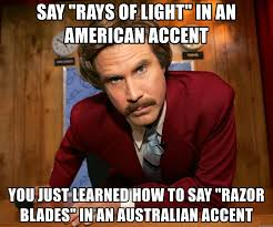 How To Say Meme - say rays of light in an american accent you just learned how to