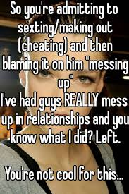Making Out Meme - so you re admitting to sexting making out cheating and then