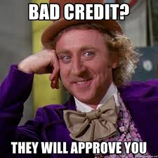 Bad Credit Meme - bad credit they will approve you willy wonka meme generator