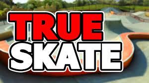 skateboard 2 apk free true skate apk free for android v1 4 33