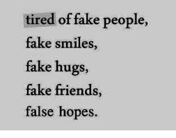 Fake Friends Memes - tired of fake people fake smiles fake hugs fake friends false