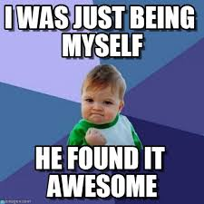 Memes About Being Awesome - i was just being myself success kid meme on memegen