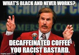 black and never works racist meme