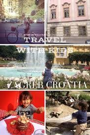 Zagreb With Kids Family Travel At Its Best My Well Traveled Friend