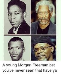 Morgan Freeman Memes - a young morgan freeman bet you ve never seen that have ya meme on