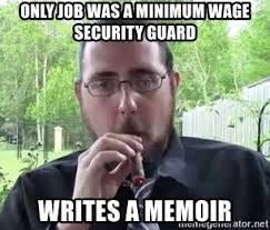 Security Guard Meme - only job was a minimum wage security guard writes a memoir