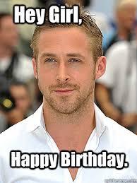 Ryan Gosling Birthday Memes - happy birthday hey girl irish dance ryan gosling quickmeme