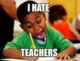 Teacher Meme Generator - meme creator i hate teachers meme generator at memecreator org