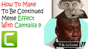 How To Meme - how to make to be continued meme effect in video with camtasia 9