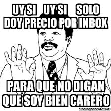 Inbox Meme - meme ay si uy si uy si solo doy precio por inbox para que no