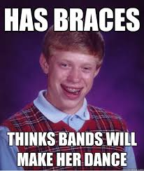 Bands Make Her Dance Meme - has braces thinks bands will make her dance bad luck brian