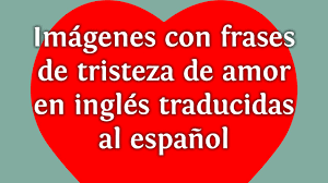 imagenes de amor en ingles español imágenes con frases de tristeza de amor en inglés traducidas al