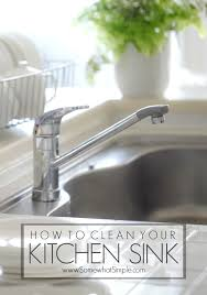 Cleaning Kitchen Sink by How To Clean Your Kitchen Sink The Easy Way